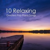 10 Relaxing Greatest Pop Piano Songs by Relaxation Meditation and Spa Deep Sleep Relaxation Sounds