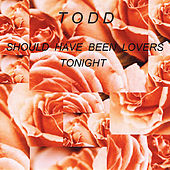 Should Have Been Lovers Tonight by Todd