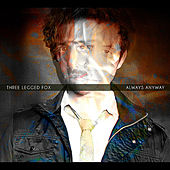 Always Anyway (Deluxe Edition) by Three Legged Fox