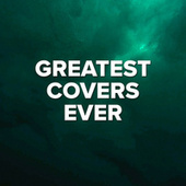 Greatest Covers Ever by Various Artists