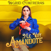 Me Voy Amándote de Ingrid Contreras