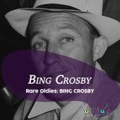 Rare Oldies: Bing Crosby by Bing Crosby