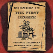 Murder in the First Degree (Vintage American Murder Ballads) [1925-1949] fra Various Artists