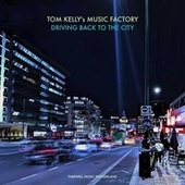 Driving Back to the City by Tom Kelly's Music Factory