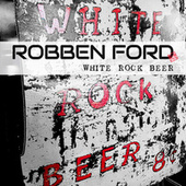 White Rock Beer...8 Cents by Robben Ford