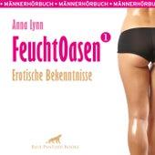 Feuchtoasen 1 / Anna Lynn berichtet aus ihrem wilden, erotischen Leben ... (Ein erotisches Hörbuch von blue panther books mit Sex, Leidenschaft, Erotik, Lust, Hörspiel) von Annalynn