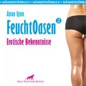 Feuchtoasen 2 / Alle müssen ran! (Ein erotisches Hörbuch von blue panther books mit Sex, Leidenschaft, Erotik, Lust, Hörspiel) von Annalynn