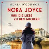 Nora Joyce und die Liebe zu den Büchern - Roman (Ungekürzt) von Nuala O'Connor