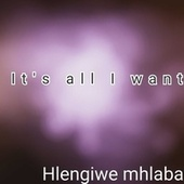 It's All I Want by Hlengiwe Mhlaba