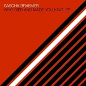 Who Died and Made You King EP by Sascha Braemer