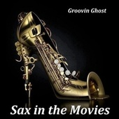 Sax in the Movies de Groovin Ghost