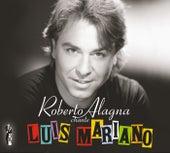Roberto Alagna chante Luis Mariano - Edition spéciale von Roberto Alagna