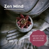 Zen Mind - Meditation Music for Beginners by Mindful Meditation