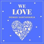 We Love Mongo Santamaria von Mongo Santamaria