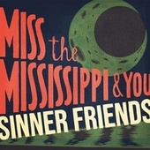 Miss the Mississippi & You di Sinner Friends