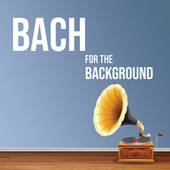 Bach for the Background de Johann Sebastian Bach