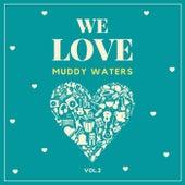 We Love Muddy Waters, Vol. 2 de Muddy Waters