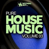 Nothing But... Pure House Music, Vol. 03 de Various Artists