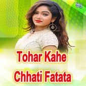 Tohar Kahe Chhati Fatata by Kamal
