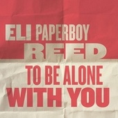 To Be Alone With You by Eli 'Paperboy' Reed