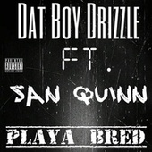 Playa Bred (feat. San Quinn) by Dat Boy Drizzle