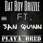 Playa Bred (feat. San Quinn) von Dat Boy Drizzle