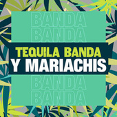 Tequila, Banda y Mariachis by Various Artists
