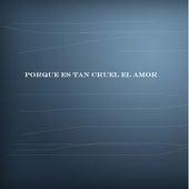 Porque Es Tan Cruel el Amor (Cover) de El Escritor