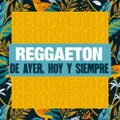 Reggaeton de Ayer, Hoy y Siempre de Various Artists