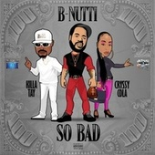 So Bad by B Nutti