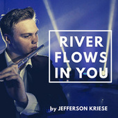 River Flows In You by Jefferson Kriese