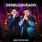 Desbloqueado (Ao Vivo) de Diego & Victor Hugo