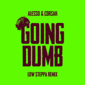 Going Dumb (Low Steppa Remix) by Alesso