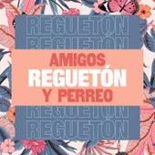 Amigos, Reguetón y Perreo de Various Artists
