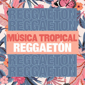 Música Tropical y Reggaetón by Various Artists