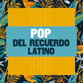 Pop del Recuerdo Latino by Various Artists