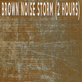 BROWN NOISE STORM (2 HOURS) by Color Noise Therapy
