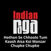 Hothon Se Chhoolo Tum Kaash Aisa Koi Manzar Chupke Chupke (Mashup) by Indianraga