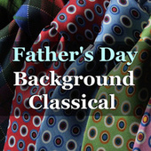 Father's Day Background Classical by The St Petra Russian Symphony Orchestra