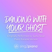 Dancing With Your Ghost (Originally Performed by Sasha Sloan) (Piano Karaoke Version) by Sing2Piano (1)