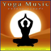 Yoga Music: Ambient Music and Nature Sounds For Yoga, Spa Music, Meditation Music and Music For Relaxation de Yoga Music