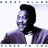 Close to You fra Bobby Blue Bland