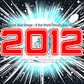 2012 The World End Songs - If the World Would End Tomorrow by Various Artists