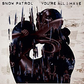 You're All I Have by Snow Patrol