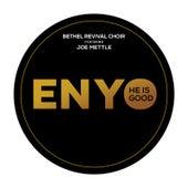 Enyo (He Is Good) by Bethel Revival Choir
