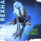 Better Mistakes by Bebe Rexha