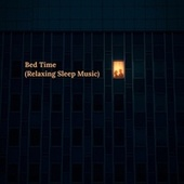 Bed Time (Relaxing Sleep Music) by Sleepy Times
