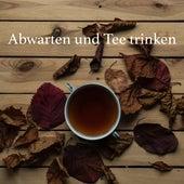 Abwarten und Tee trinken von Schlafmusik