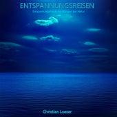 Entspannungsreisen (Entspannungsmusik mit Klängen der Natur) von Christian Loeser