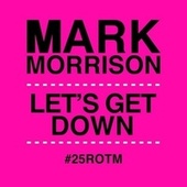 Let's Get Down (#25ROTM Mixes) by Mark Morrison